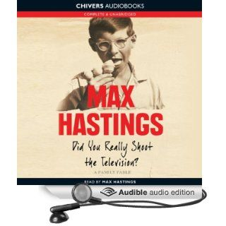 Did You Really Shoot the Television?: A Family Fable (Audible Audio Edition): Max Hastings: Books