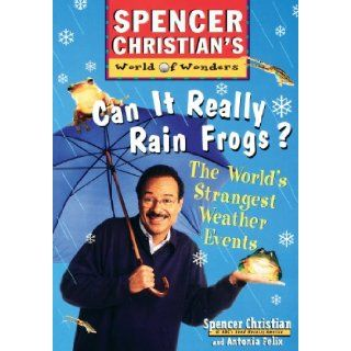 Can it Really Rain Frogs: The World's Strangest Weather Events: Spencer Christian, Antonia Felix: 9780471152903: Books