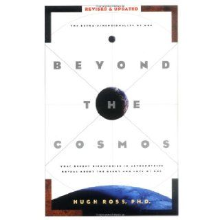 Beyond the Cosmos: What Recent Discoveries in Astrophysics Reveal About the Glory and Love of God: Hugh Ross: 9781576831120: Books