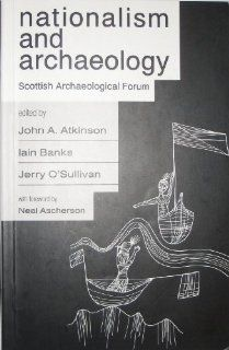 Nationalism and Archaeology Scottish Archaeological Forum John A. Atkinson, Iain Banks 9781873448113 Books