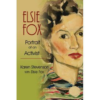 Elsie Fox: Portrait of An Activist: Karen Stevenson, Elise Fox: 9780595518562: Books