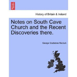 Notes on South Cave Church and the Recent Discoveries there. (9781241305628): George Gladstone Macturk: Books