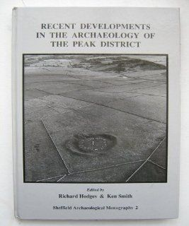 Recent Developments in the Archaeology of the Peak District (Sheffield Archaeological Monographs) (9780906090381): Richard Hodges, Ken Smith: Books