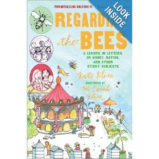 Regarding the Bees: A Lesson, in Letters, on Honey, Dating, and Other Sticky Subjects: Kate Klise, M. Sarah Klise: 9780152066680: Books