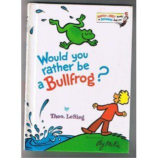 Would You Rather Be a Bullfrog? (Bright & Early Books(R)) (9780394831282): Theo LeSieg, Roy McKie: Books