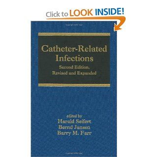 Catheter Related Infections, Second Edition (Infectious Disease and Therapy) (9780824758547): Harald Seifert, Bernd Jansen, Barry Farr: Books
