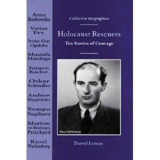 Holocaust Rescuers: Ten Stories of Courage (Collective Biographies): Darryl Lyman: 9780766011144: Books