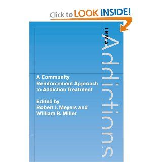 A Community Reinforcement Approach to Addiction Treatment (International Research Monographs in the Addictions) (9780521026345): Robert J. Meyers, William R. Miller: Books