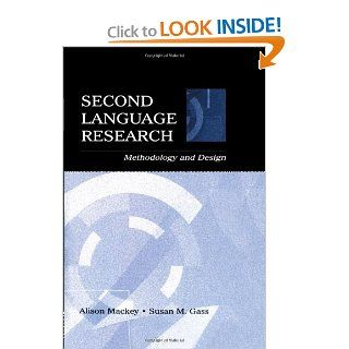 Second Language Research: Methodology and Design (Second Language Acquisition Research) (9780805842494): Alison Mackey, Susan M. Gass: Books