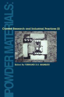 Powder Materials: Current Research and Industrial Practices III: Fernand D. S. Marquis: 9780873395632: Books
