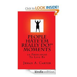 People Hate'Em Really Do! Moments: 10 Principles To Live By eBook: Jehan Carter: Kindle Store