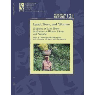 Land, Trees, and Women: Evolution of Land Tenure Institutions in Western Ghana and Sumatra (Research Report 121   International Food Policy ResearchPolicy Research Institute Research Report): Agnes R. Quisumbing: 9780896291225: Books