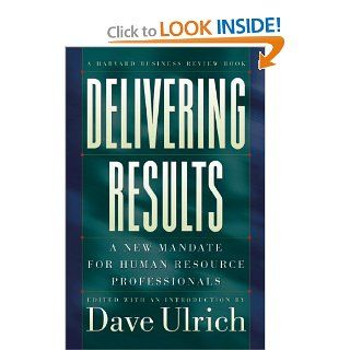 Delivering Results: A New Mandate for Human Resource Professionals: an Introduction by Dave Ulrich, Edited, David Ulrich, David Ulrich: 9780875848693: Books