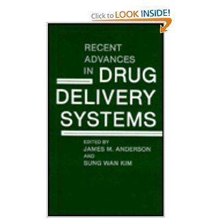 Recent Advances in Drug Delivery Systems James M. Anderson, Sung Wan Kim 9780306416279 Books