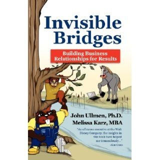 Invisible Bridges Building Professional Relationships for Results John Ullmen Ph.D., Melissa Karz MBA 9781425706166 Books