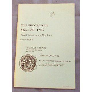 The Progressive Era 1900 1918: Recent Literature and New Ideas (Publication No. 10): George E. Mowry: Books