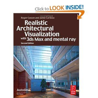 Realistic Architectural Rendering with 3ds Max and mental  Ray (Autodesk Media and Entertainment Techniques) (9780240812298): Jamie Cardoso, Roger Cusson: Books