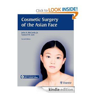 Cosmetic Surgery of the Asian Face eBook: John McCurdy, Samuel Lam: Kindle Store
