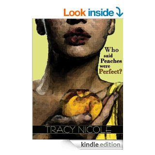 Who Said Peaches Were Perfect? eBook: Tracy Nicole: Kindle Store