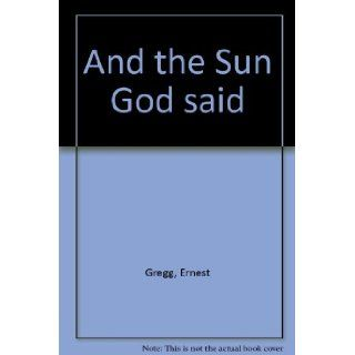 And the Sun God Said: That's Hip: Ernest Gregg, G. Falcon Beazer: 9780060221140: Books