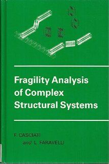 Fragility Analysis of Complex Structural Systems (Mechanical Engineering Research Studies: Engineering Design Series): Fabio Casciati, L. Faravelli: 9780471928881: Books