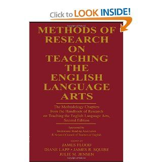 Methods of Research on Teaching the English Language Arts: The Methodology Chapters From the Handbook of Research on Teaching the English Language& National Council of Teachers of English (9780805852585): James Flood, Diane Lapp, James R. Squire, Julie