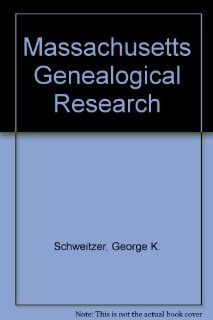 Massachusetts Genealogical Research: George K. Schweitzer: 9780913857120: Books
