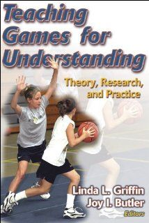 Teaching Games for Understanding: Theory, Research and Practice: Linda Griffin, Joy Butler: 9780736045940: Books