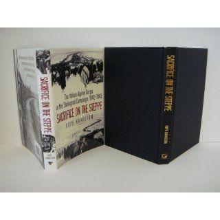 Sacrifice on the Steppe: The Italian Alpine Corps in the Stalingrad Campaign, 1942 1943: Hope Hamilton: 9781612000022: Books