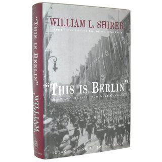 This Is Berlin Radio Broadcasts from Nazi Germany William Shirer 9780879517199 Books