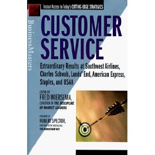 Customer Service: Extraordinary Results at Southwest Airlines, Charles Schwab, Lands' End, American Express, Staples, and USAA: Fred Wiersema: 9780887307720: Books