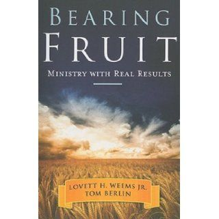 Bearing Fruit: Ministry with Real Results [Paperback] [2011] (Author) Jr. Lovett H. Weems, Tom Berlin: Books