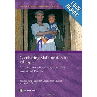 Combating Malnutrition in Ethiopia: An Evidence Based Approach for Sustained Results (Africa Human Development Series): Andrew Sunil Rajkumar, Christopher Gaukler, Jessica Tilahun: 9780821387658: Books