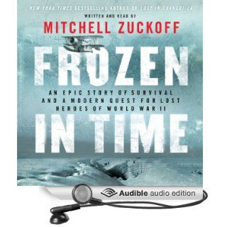 Frozen in Time: An Epic Story of Survival and a Modern Quest for Lost Heroes of World War II (Audible Audio Edition): Mitchell Zuckoff: Books