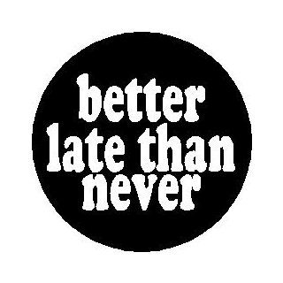 "Proverb Saying Quote "" BETTER LATE THAN NEVER "" 1.25"" Magnet : Refrigerator Magnets : Everything Else"