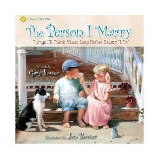 "The Person I Marry: Things I'll Think About Long Before Saying ""I Do"" (Bright Future Books): Gary Bower, Jan Bower: 9780970462176:  Children's Books"