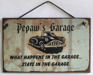 "5x8 Sign with Classic Car Saying ""Pepaw's Garage WHAT HAPPENS IN THE GARAGESTAYS IN THE GARAGE."" Decorative Fun Universal Household Signs from Egbert's Treasures : Everything Else"