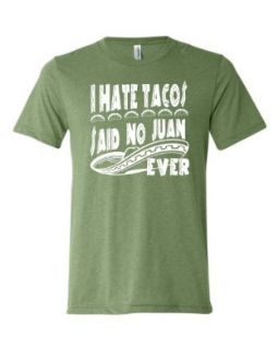 Adult I Hate Tacos Said No Juan Ever Funny Triblend T Shirt: Clothing