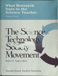 What Research Says to the Science Teacher: The Science, Technology, Society Movement (9780873551137): Robert E. Yager: Books