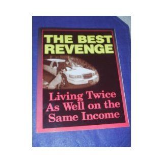 The Best Revenge: Living Twice as Well on the Same Income: Multiple Authors: Books
