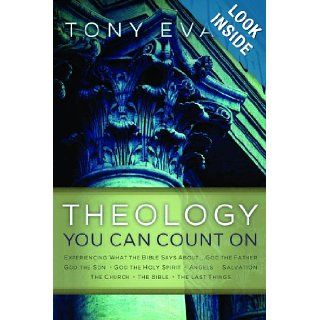 Theology You Can Count On: Experiencing What the Bible Says AboutGod the Father, God the Son, God the Holy Spirit, Angels, Salvation: Tony Evans: 9780802466532: Books