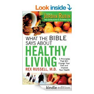 What the Bible Says About Healthy Living: 3 Principles that Will Change Your Diet and Improve Your Health eBook: Rex Russell: Kindle Store