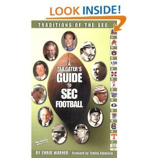 A Tailgater's Guide to Sec Football: Traditions of the Sec: Chris Warner: 9780970357885: Books