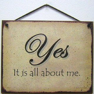 "Vintage Style Sign Saying, ""YES, It is all about me."" Decorative Fun Universal Household Signs from Egbert's Treasures"