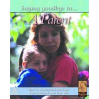 Saying Goodbye to a Parent (Saying Goodbye to) Nicola Edwards 9781841388335 Books
