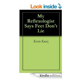 My Reflexologist Says Feet Don't Lie eBook: Kevin Kunz: Kindle Store