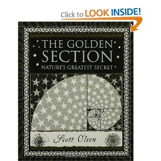 The Golden Section: Nature's Greatest Secret (Wooden Books): Scott Olsen, Scott Olson: 9780802715395: Books