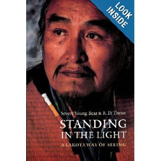 Standing in the Light: A Lakota Way of Seeing (American Indian Lives): Severt Young Bear, R. D. Theisz: 9780803299122: Books