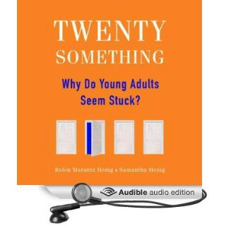 Twentysomething: Why Do Young Adults Seem Stuck? (Audible Audio Edition): Robin Marantz Henig, Samantha Henig, Pam Ward, Emily Durante: Books