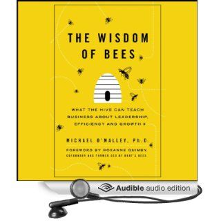 The Wisdom of Bees: What the Hive Can Teach Business about Leadership, Efficiency, and Growth (Audible Audio Edition): Michael O'Malley, David Holt: Books
